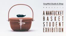 A Nantucket Basket Student Exhibition
